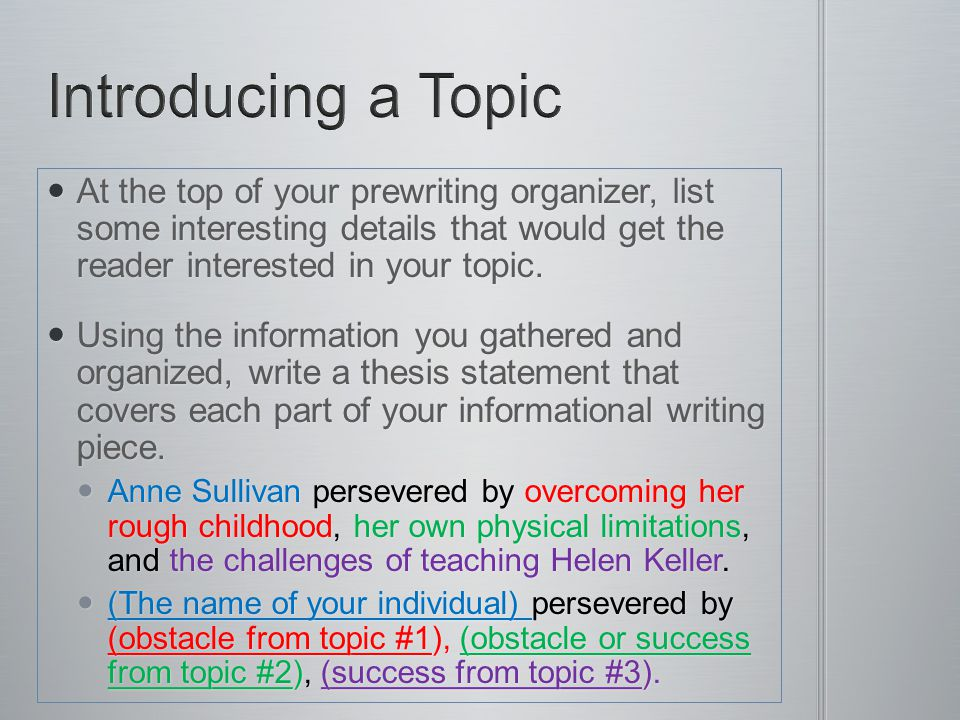 Introducing a Topic At the top of your prewriting organizer, list some interesting details that would get the reader interested in your topic.