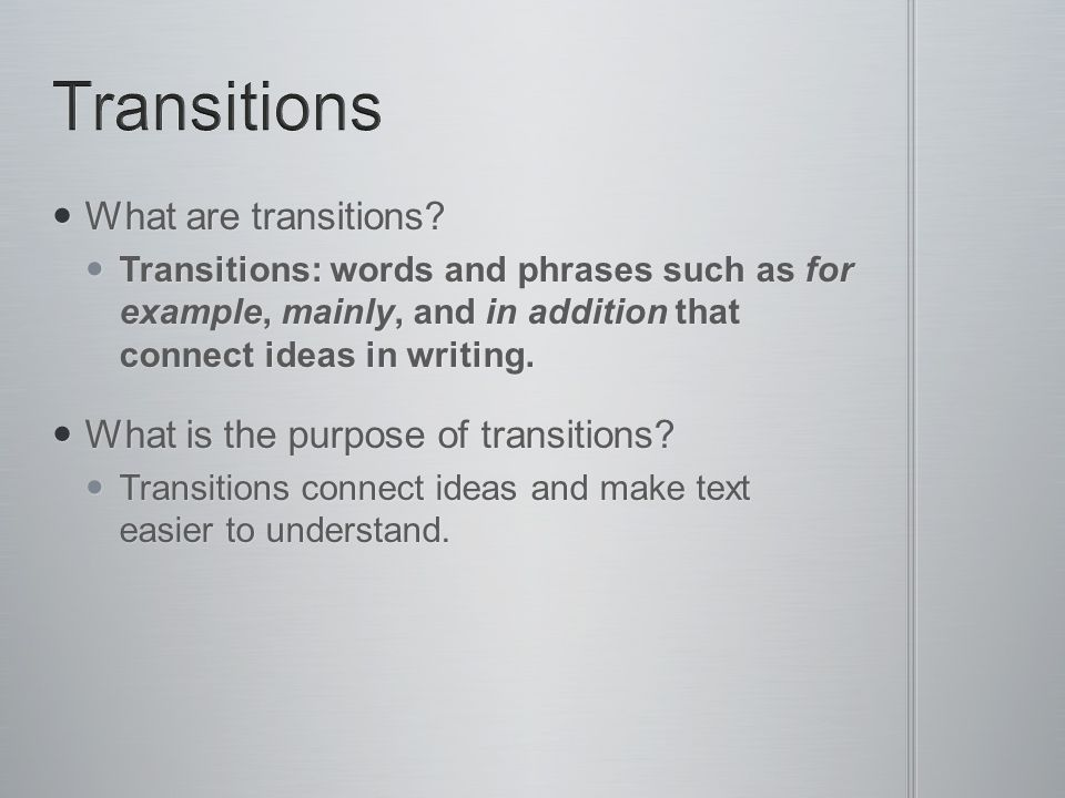 Transitions What are transitions What is the purpose of transitions