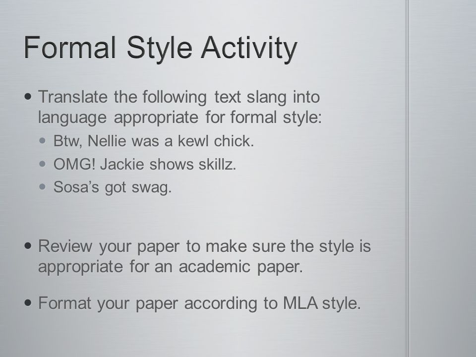 Formal Style Activity Translate the following text slang into language appropriate for formal style: