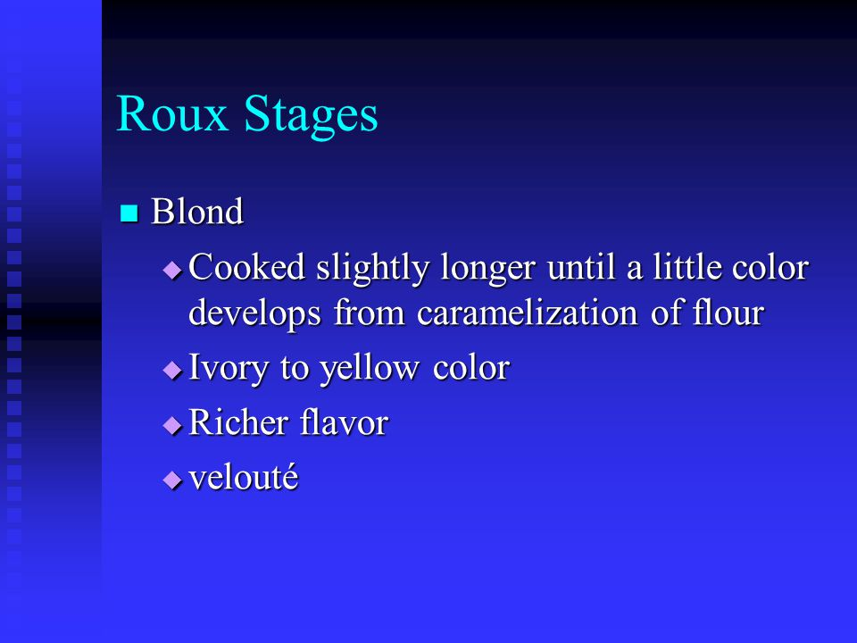 Roux Stages Blond. Cooked slightly longer until a little color develops from caramelization of flour.