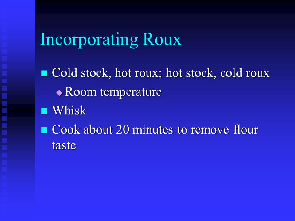 Incorporating Roux Cold stock, hot roux; hot stock, cold roux