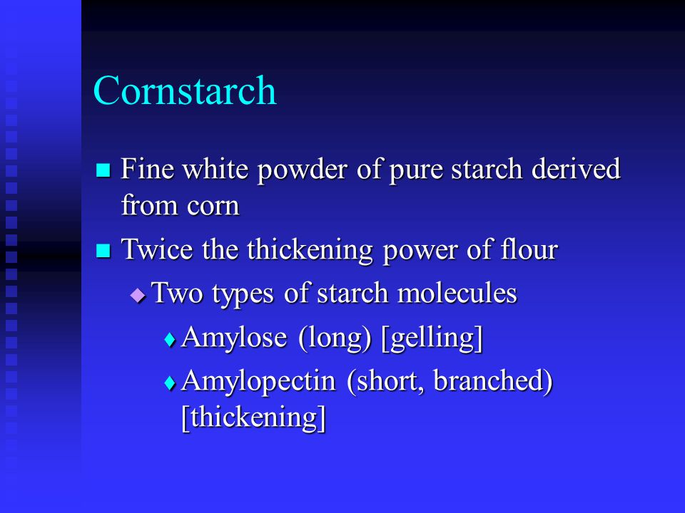 Cornstarch Fine white powder of pure starch derived from corn