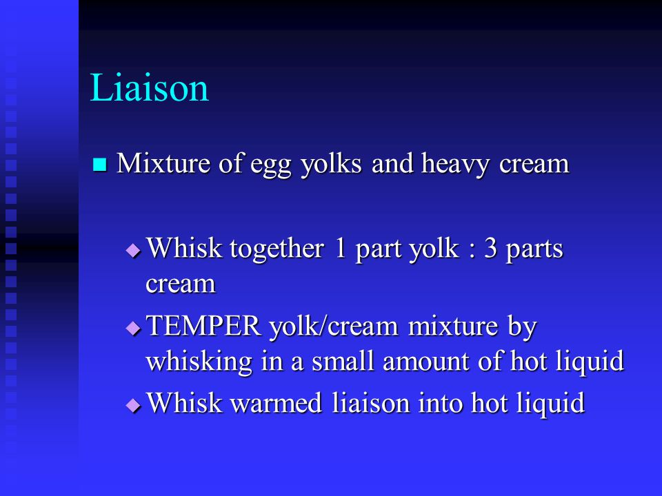 Liaison Mixture of egg yolks and heavy cream