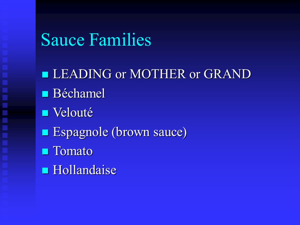 Sauce Families LEADING or MOTHER or GRAND Béchamel Velouté