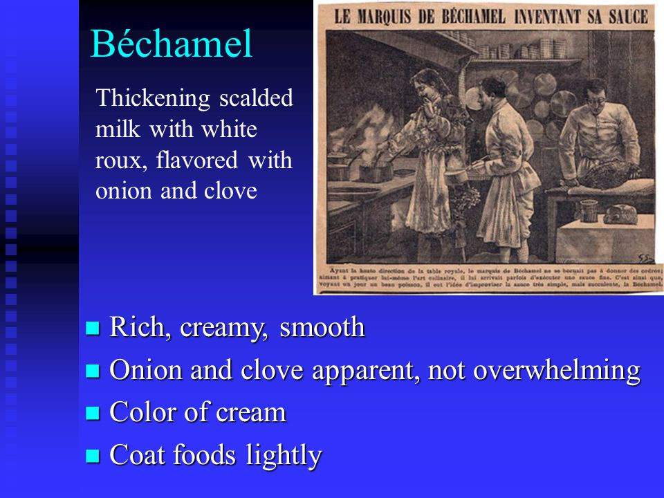 Béchamel Rich, creamy, smooth