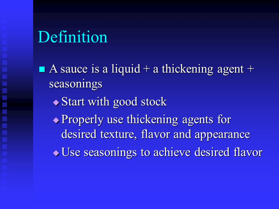 Definition A sauce is a liquid + a thickening agent + seasonings