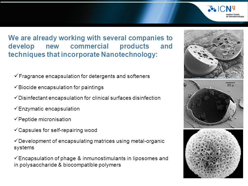 We are already working with several companies to develop new commercial products and techniques that incorporate Nanotechnology: