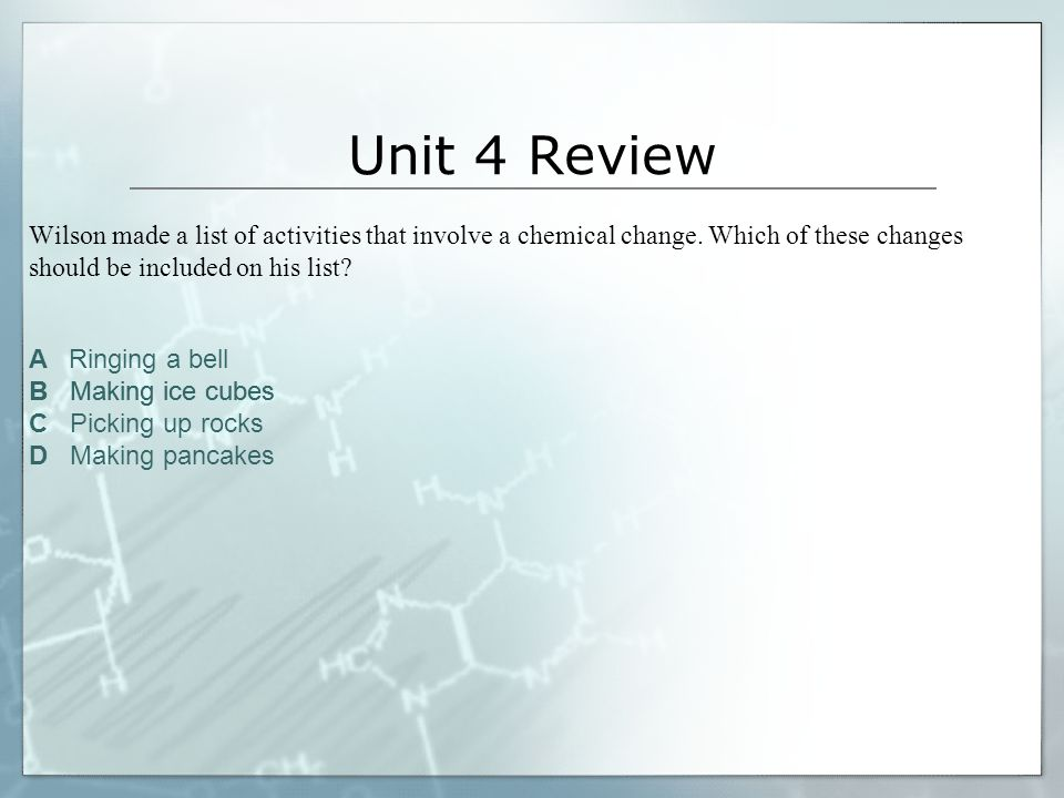 Unit 4 Review Wilson made a list of activities that involve a chemical change. Which of these changes should be included on his list