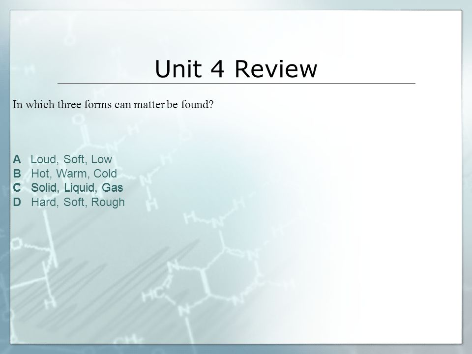Unit 4 Review In which three forms can matter be found
