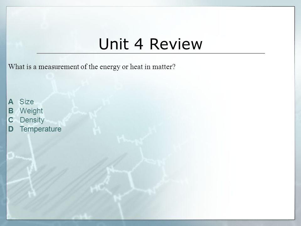 Unit 4 Review What is a measurement of the energy or heat in matter