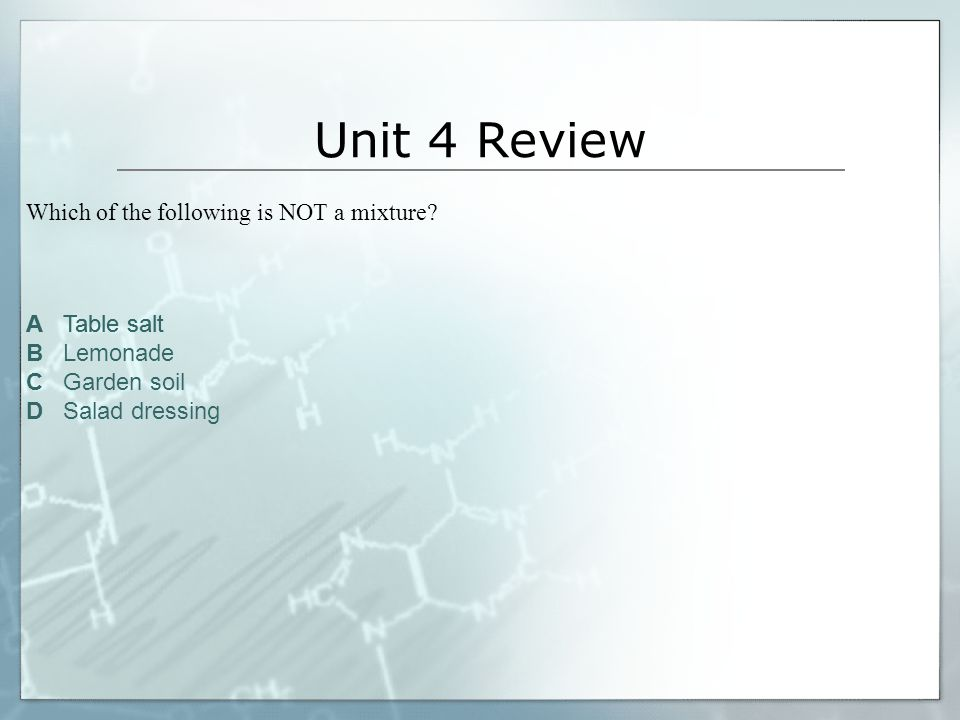 Unit 4 Review Which of the following is NOT a mixture A Table salt