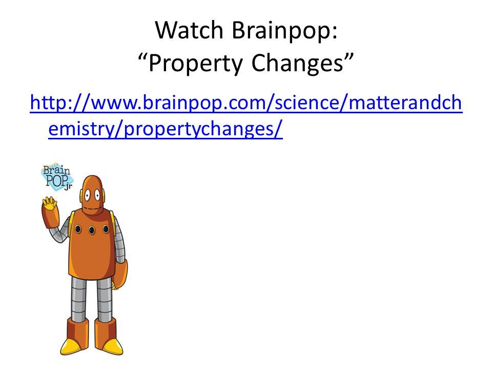 Watch Brainpop: Property Changes