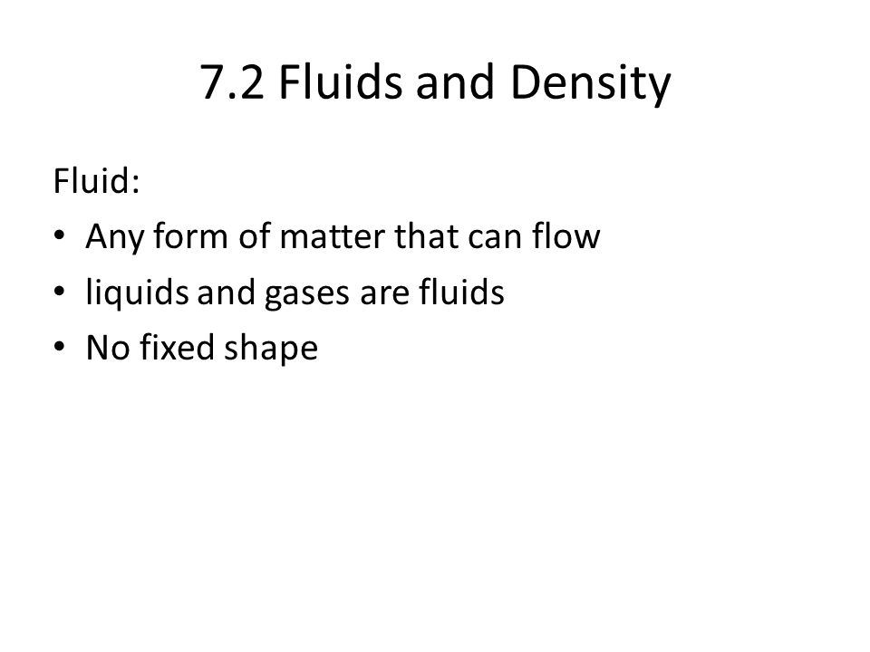7.2 Fluids and Density Fluid: Any form of matter that can flow