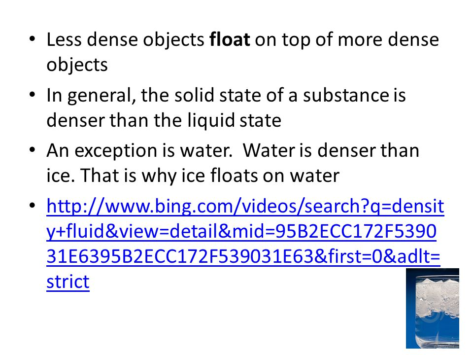 Less dense objects float on top of more dense objects