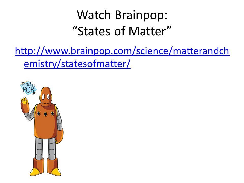 Watch Brainpop: States of Matter