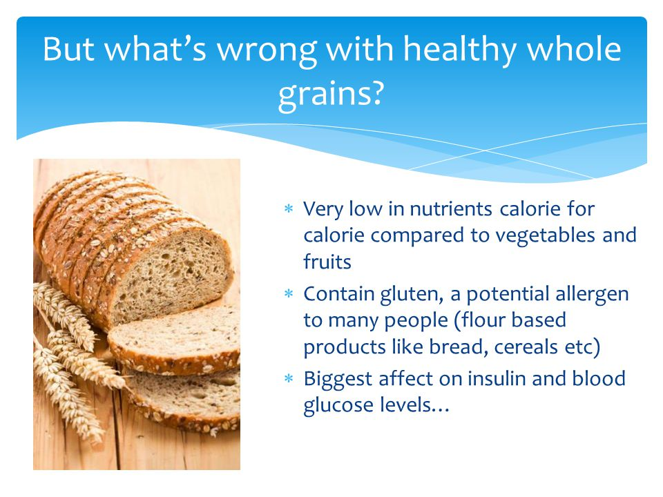 But what's wrong with healthy whole grains