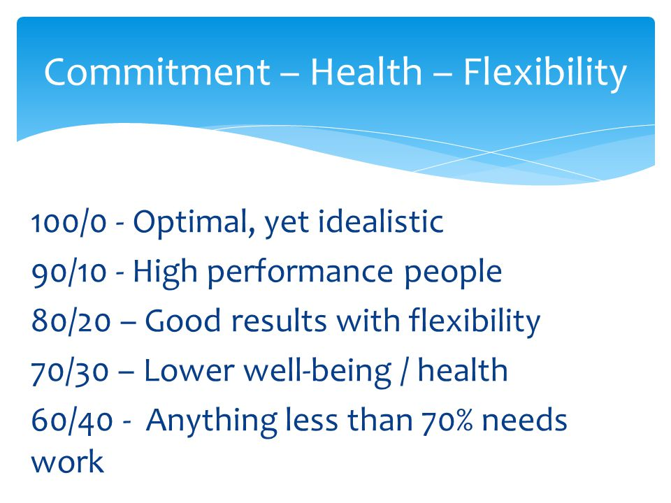 Commitment – Health – Flexibility