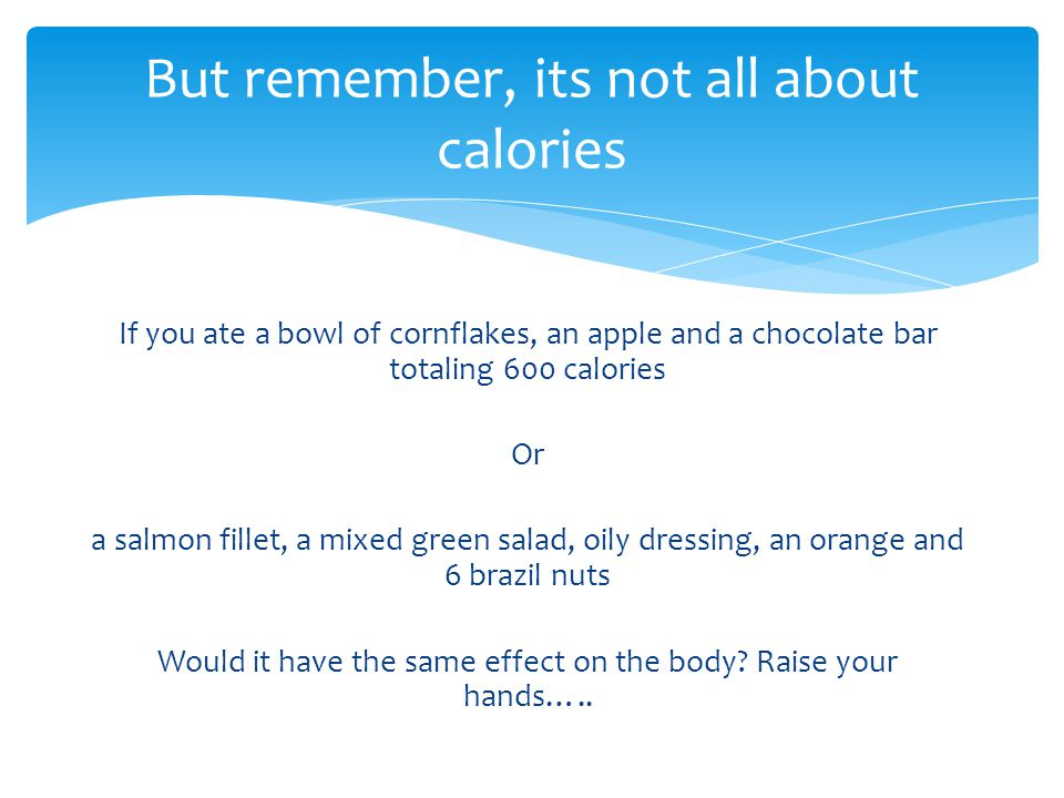 But remember, its not all about calories