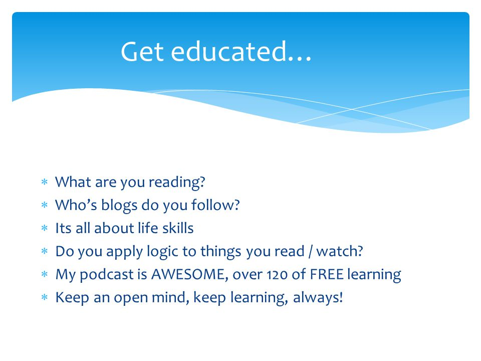 Get educated… What are you reading Who's blogs do you follow