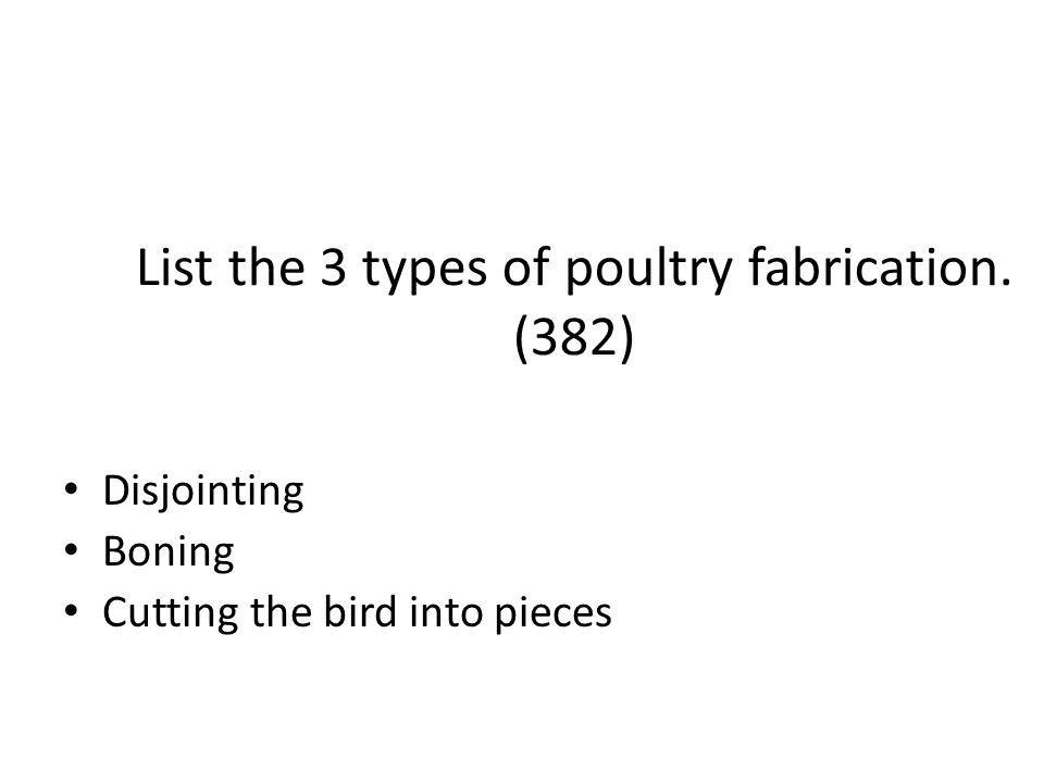 List the 3 types of poultry fabrication. (382)