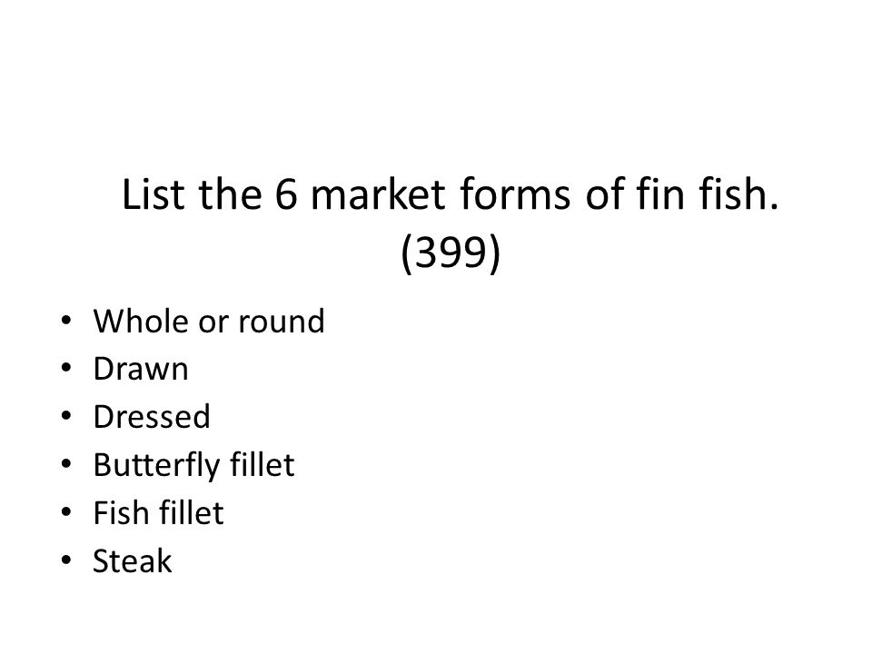 List the 6 market forms of fin fish. (399)