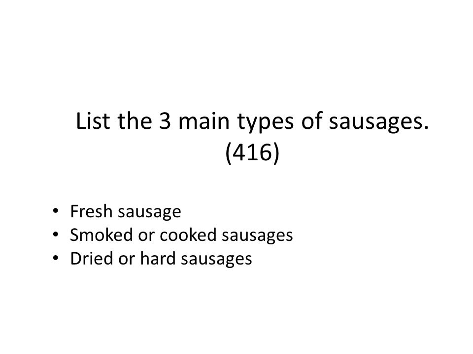 List the 3 main types of sausages. (416)