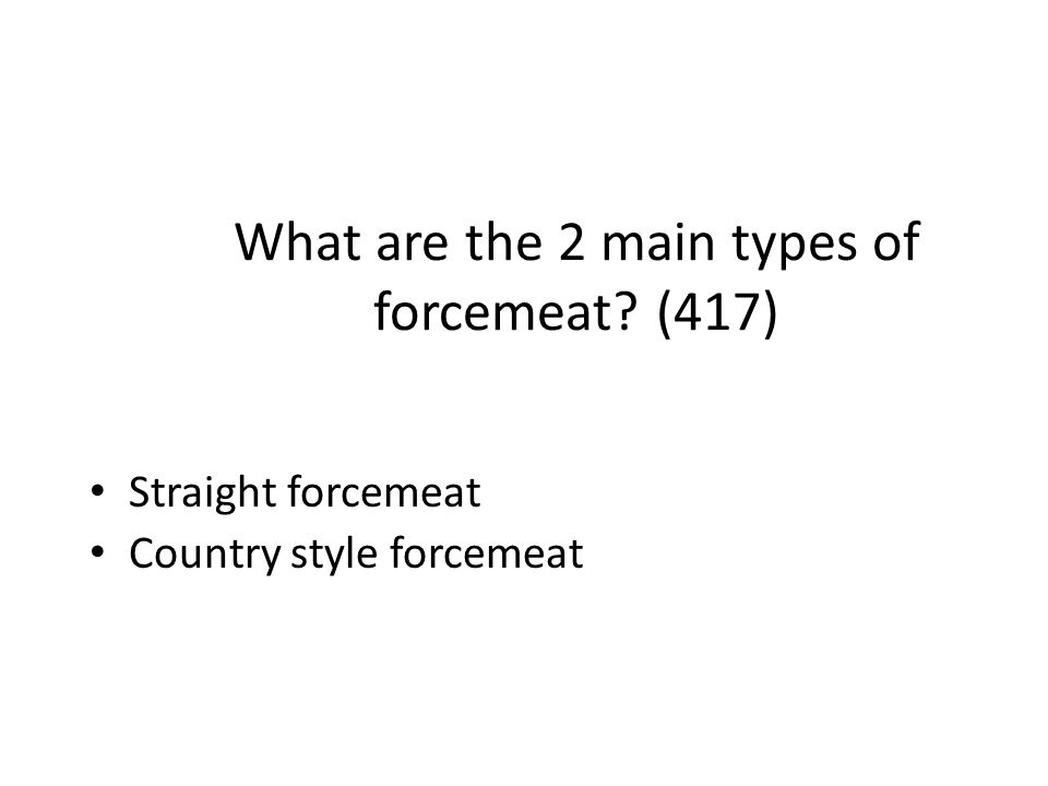 What are the 2 main types of forcemeat (417)