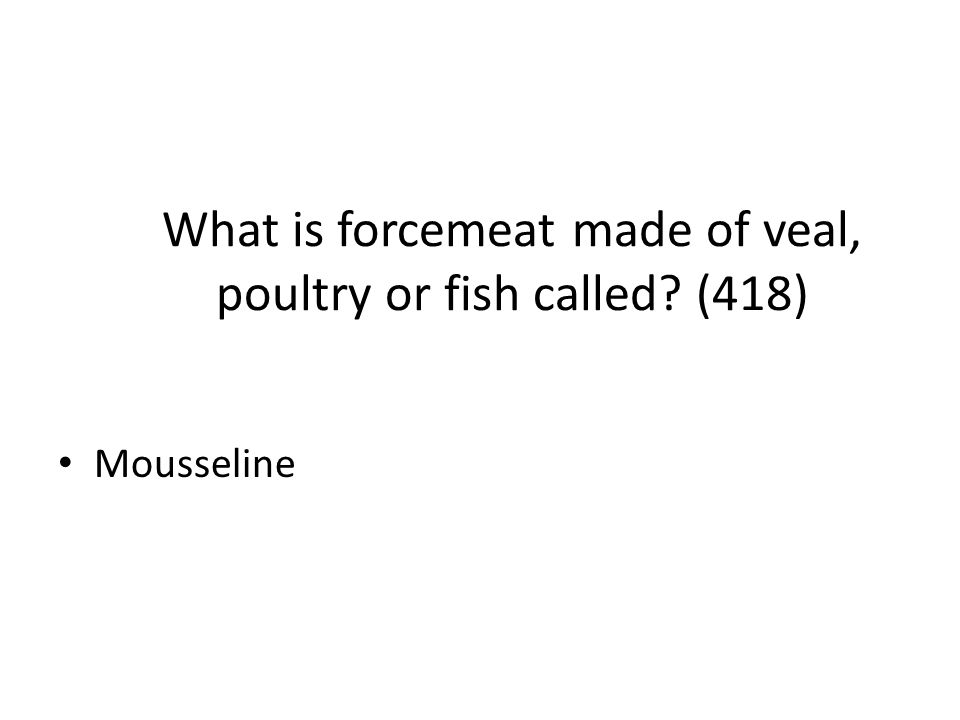 What is forcemeat made of veal, poultry or fish called (418)