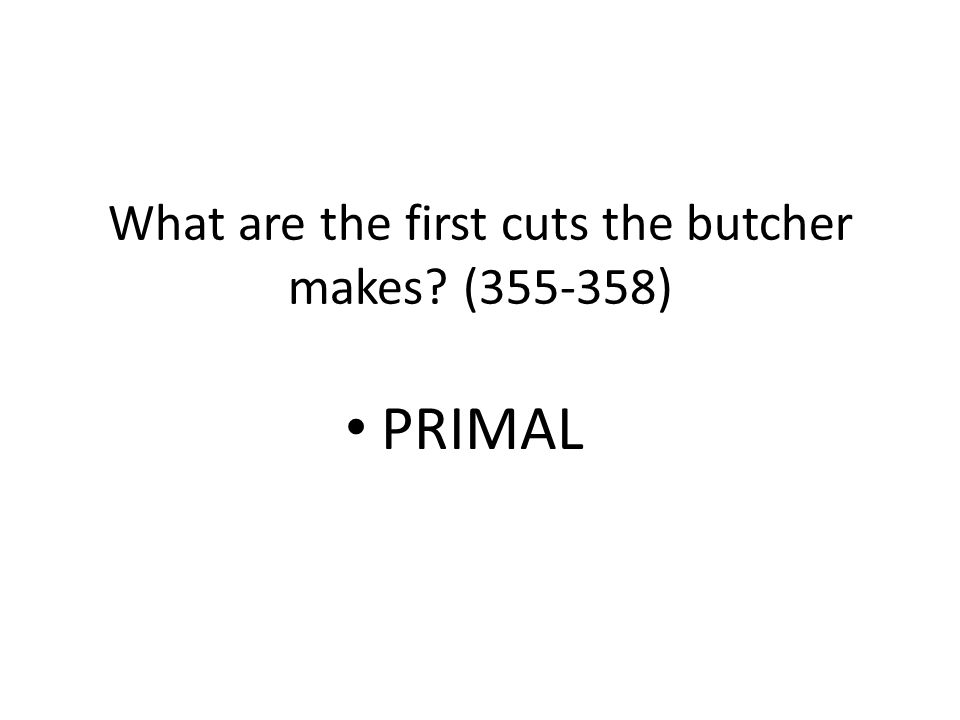 What are the first cuts the butcher makes (355-358)