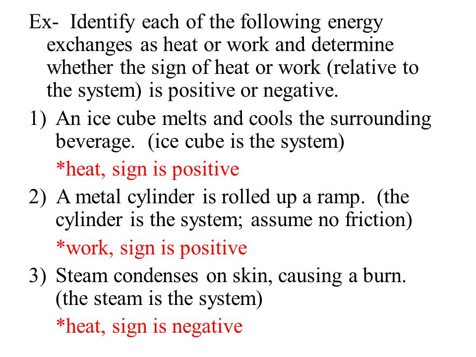 Ex- Identify each of the following energy exchanges as heat or work and determine whether the sign of heat or work (relative to the system) is positive or negative.