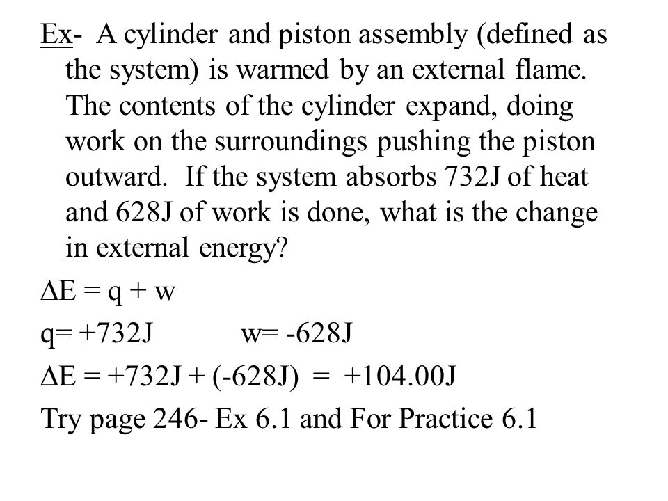 Ex- A cylinder and piston assembly (defined as the system) is warmed by an external flame.