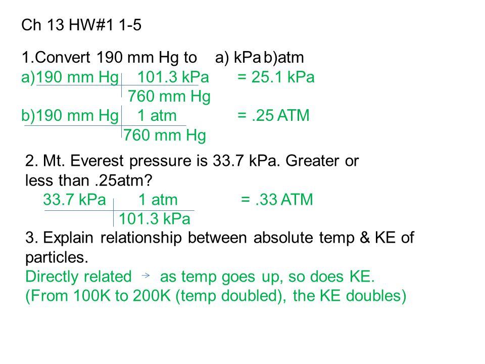Ch 13 HW#1 1-5 1.Convert 190 mm Hg to a) kPa b)atm. a)190 mm Hg 101.3 kPa = 25.1 kPa. 760 mm Hg.