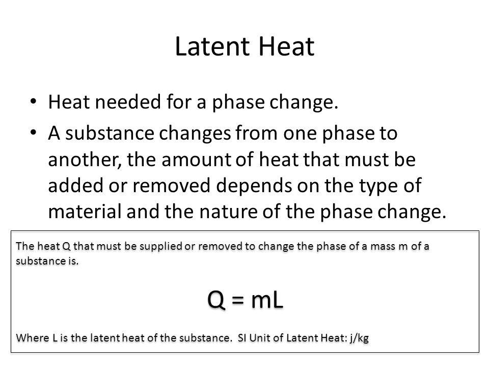 Latent Heat Q = mL Heat needed for a phase change.