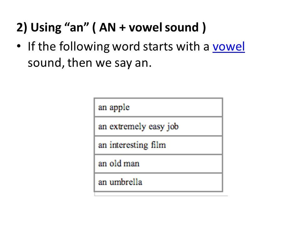 2) Using an ( AN + vowel sound )