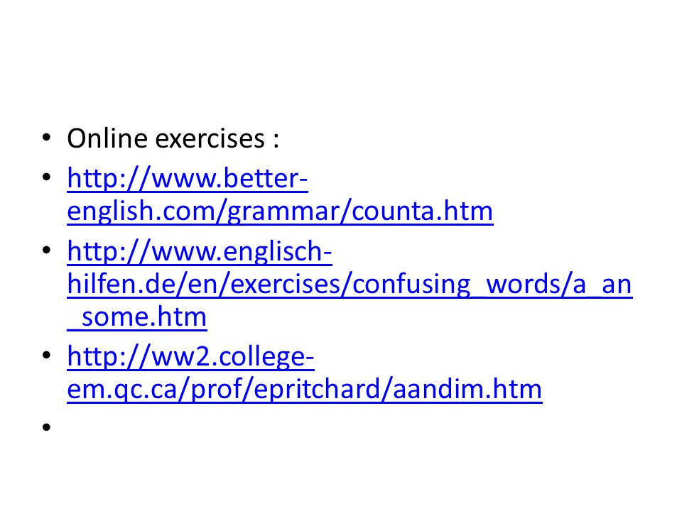 Online exercises : http://www.better-english.com/grammar/counta.htm. http://www.englisch-hilfen.de/en/exercises/confusing_words/a_an_some.htm.