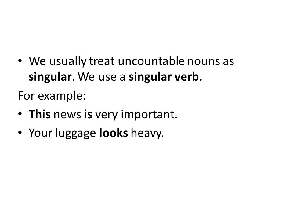 We usually treat uncountable nouns as singular. We use a singular verb.