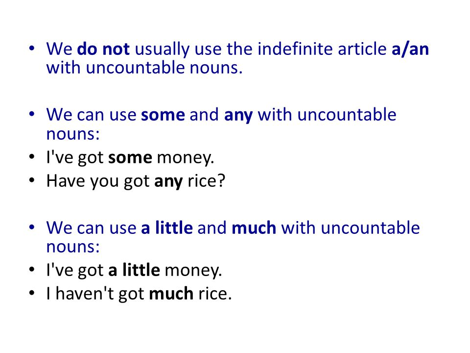 We do not usually use the indefinite article a/an with uncountable nouns.