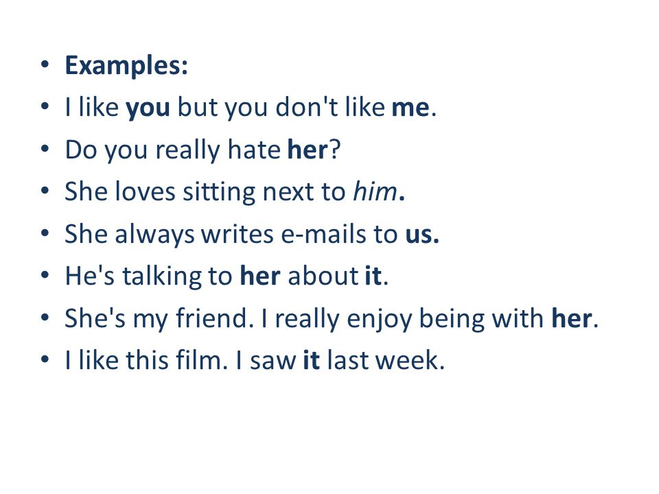 Examples: I like you but you don t like me. Do you really hate her She loves sitting next to him.