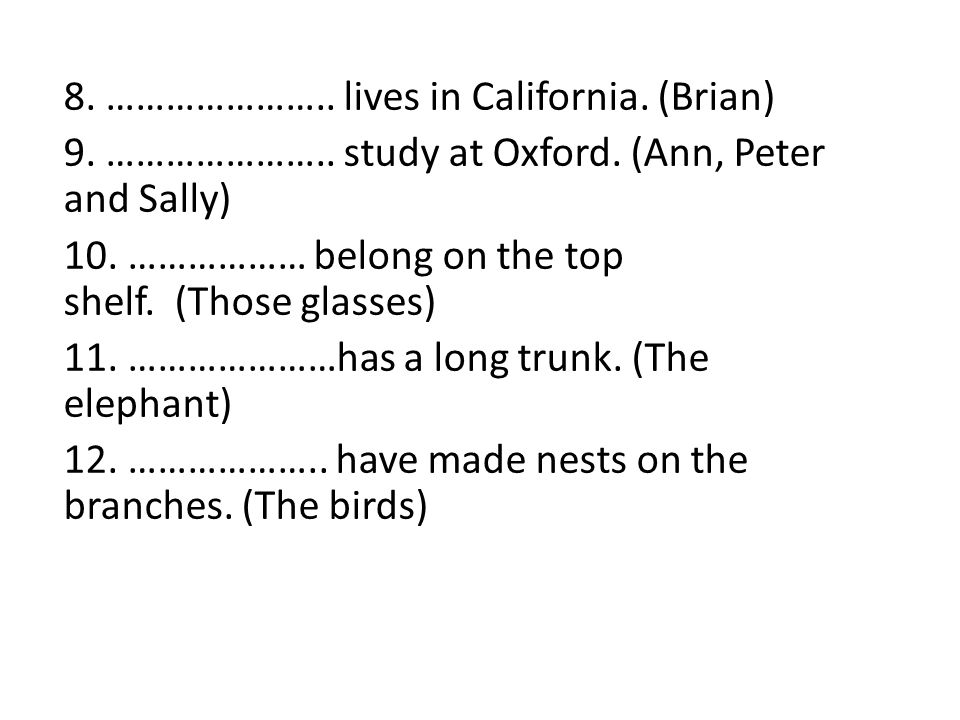 8. ………………….. lives in California. (Brian)