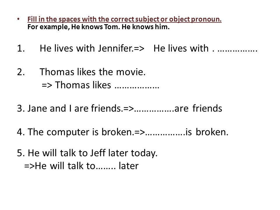 He lives with Jennifer.=> He lives with . …………….