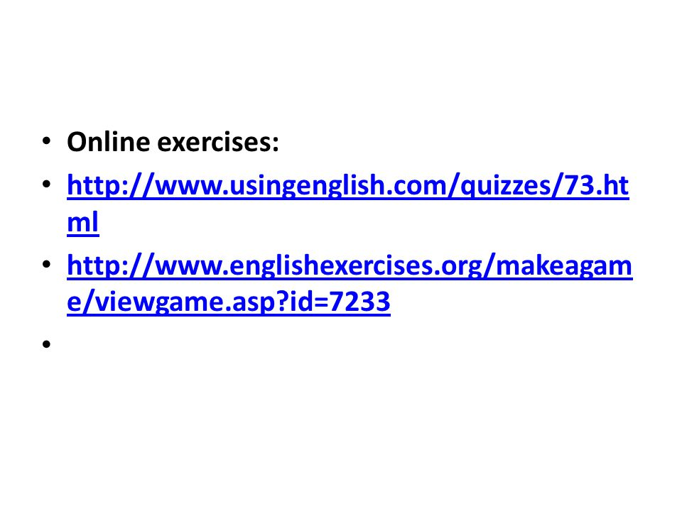 Online exercises: http://www.usingenglish.com/quizzes/73.html.