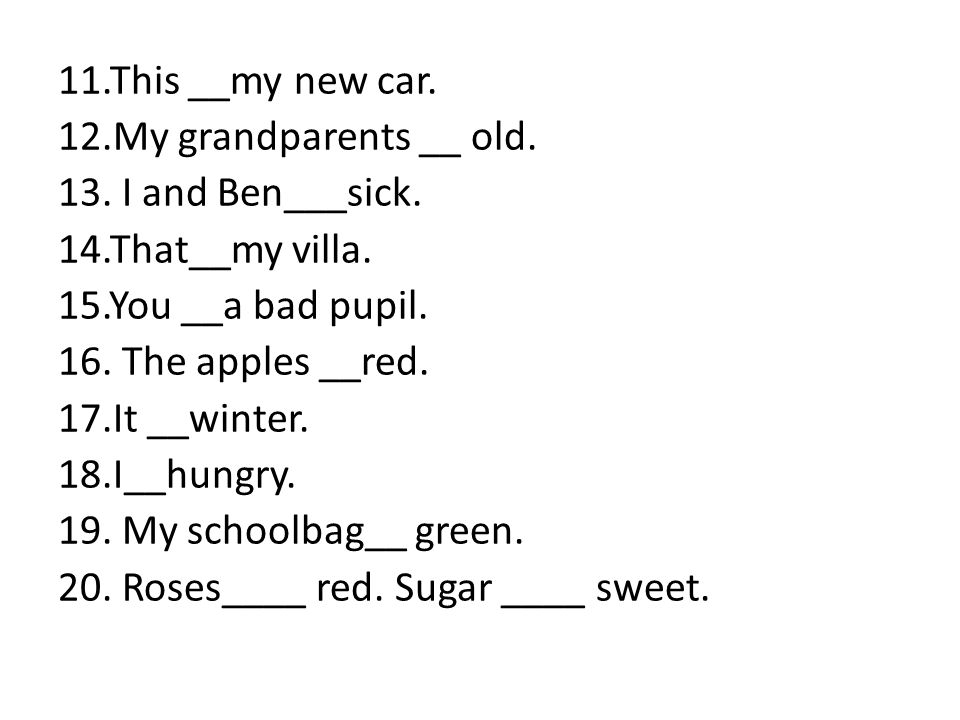 11.This __my new car. 12.My grandparents __ old. 13.