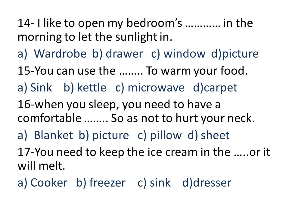 14- I like to open my bedroom's ………… in the morning to let the sunlight in.