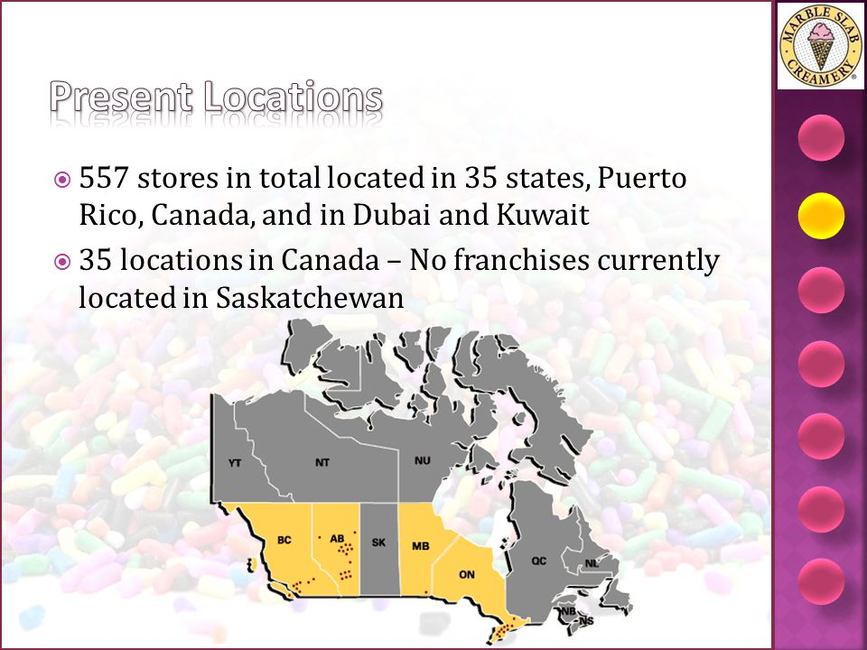 Present Locations 557 stores in total located in 35 states, Puerto Rico, Canada, and in Dubai and Kuwait.