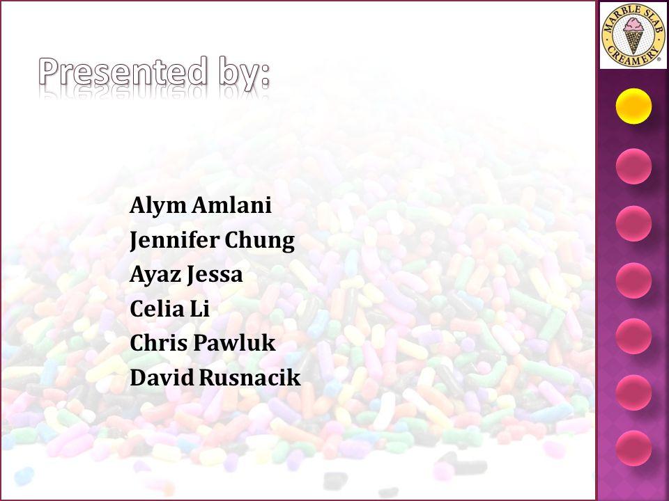 Presented by: Alym Amlani Jennifer Chung Ayaz Jessa Celia Li