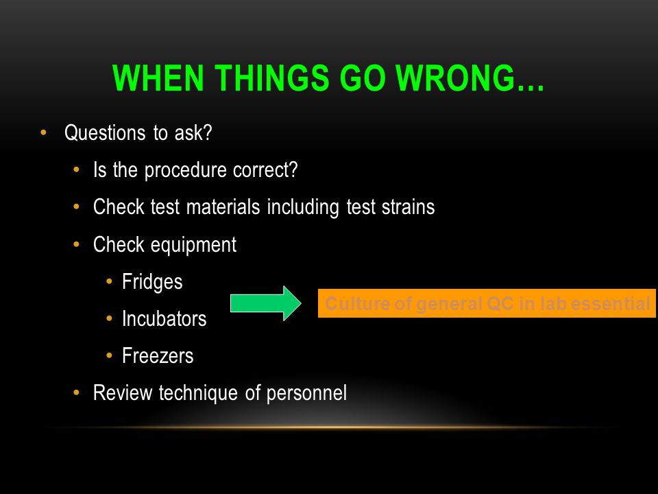 When things go wrong… Questions to ask Is the procedure correct