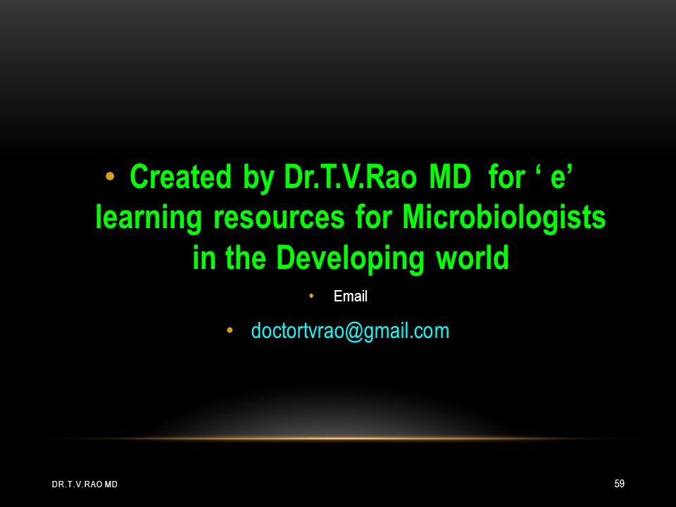 Created by Dr.T.V.Rao MD for ' e' learning resources for Microbiologists in the Developing world
