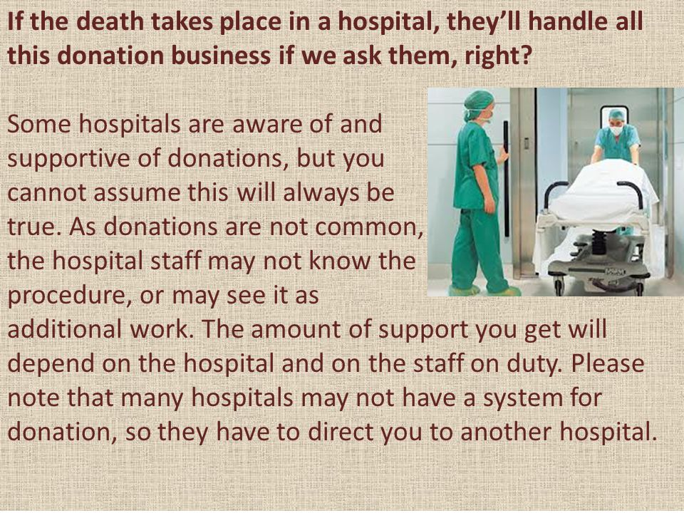 If the death takes place in a hospital, they'll handle all this donation business if we ask them, right