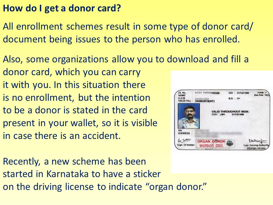 How do I get a donor card All enrollment schemes result in some type of donor card/ document being issues to the person who has enrolled.