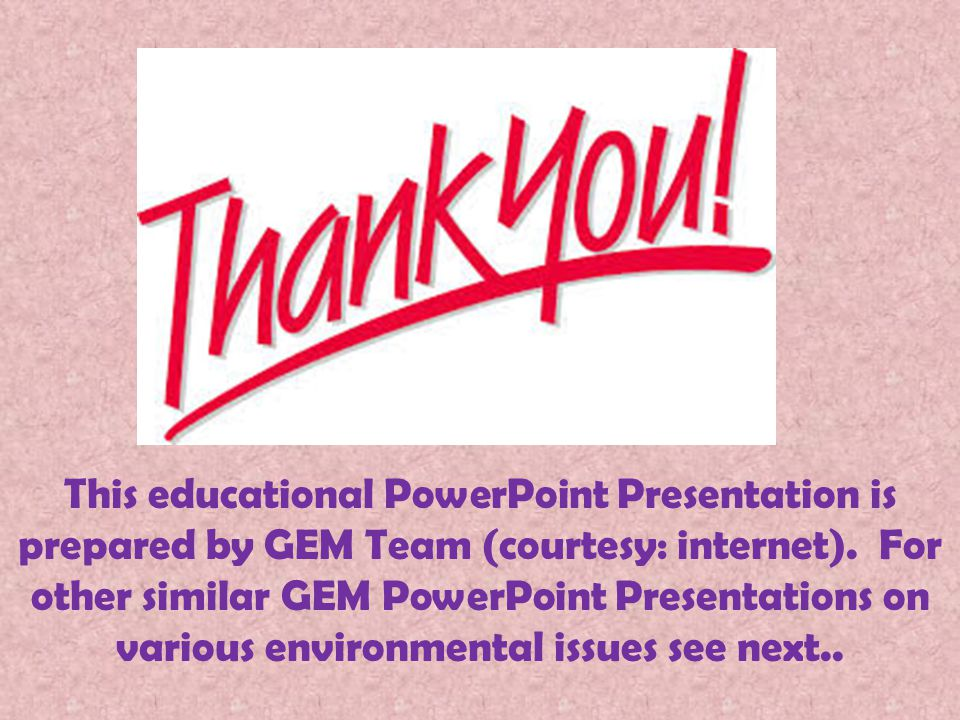 This educational PowerPoint Presentation is prepared by GEM Team (courtesy: internet).